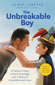 The unbreakable boy : a father's fear, a son's courage, and a story of unconditional love cover image