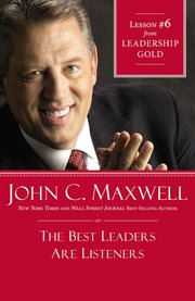 The best leaders are listeners : Lesson #6 from Leadership gold cover image