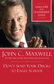 Don't send your ducks to eagle school : Lesson #10 from Leadership gold cover image