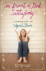 In front of God and everybody : confessions of April Grace cover image