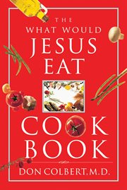 The What Would Jesus Eat? Cookbook