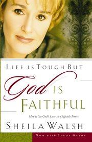 Life Is Tough But God Is Faithful