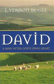 David ; A Man After God's Own Heart