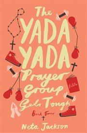 The Yada Yada Prayer Group gets tough : a novel cover image