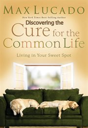 Discovering the Cure for the Common Life