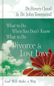 What to do when you don't know what to do : divorce & lost love cover image