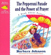 The pepperoni parade and the power of prayer. A Book About Prayer cover image