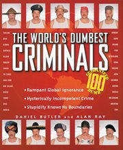 The world's dumbest criminals : based on true stories from law enforcement officials around the world cover image