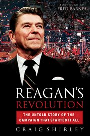 Reagan's revolution : the untold story of the campaign that started it all cover image