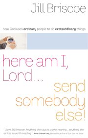 Here Am I, Lord ... Send Somebody Else