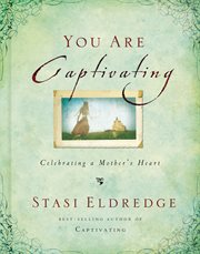 You are captivating : celebrating a mother's heart cover image