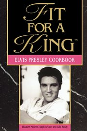 Fit for a king : the Elvis Presley cookbook cover image