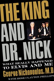 The King and Dr. Nick : what really happened to Elvis and me cover image