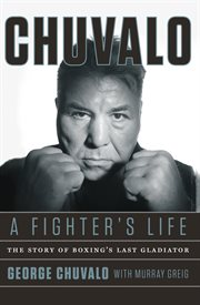 Chuvalo, A Fighter's Life