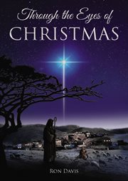 Through the eyes of christmas. Keys to Unlocking the Spirit of Christmas in Your Heart cover image