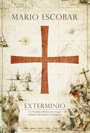 Exterminio : la verdadera historia de sangre y muerte que supuso la conquista cover image