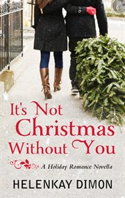 It's not Christmas without you : a holiday romance novella cover image
