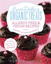 Sweet Debbie's organic treats : allergy-free and vegan recipes from the famous Los Angeles bakery cover image