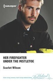 Her Firefighter Under The Mistletoe