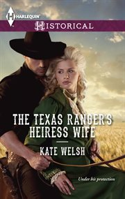 The Texas Ranger's Heiress Wife