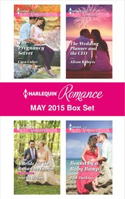Harlequin Romance May 2015 box set : the pregnancy secret\A bride for the runaway groom\The wedding planner and the ceo\Bound by a baby bump cover image