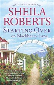 Starting over on Blackberry Lane : a romance novel cover image