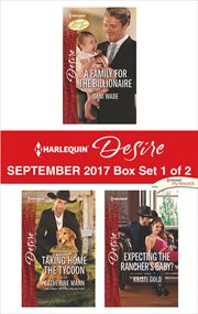 Harlequin desire September 2017 : A family for the billionaire ; Taking home the tycoon ; Expecting the rancher's baby?. Box set 1 of 2 cover image