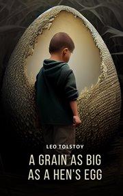 A grain as big as a hen's egg cover image