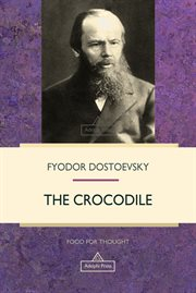 The crocodile : an extraordinary event, or a show in the Arcade, the true story of how a certain gentleman of familiar age and familiar appearance was swallowed alive by the Arcade crocodile, completely, and utterly, and what came out cover image