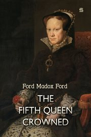 The fifth queen ; Privy seal ; The fifth queen crowned cover image
