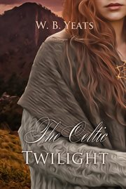 The Celtic twilight : faerie and folklore cover image