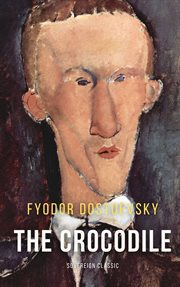 The crocodile: an extraordinary event, or a show in the Arcade, the true story of how a certain gentleman of familiar age and familiar appearance was swallowed alive by the Arcade crocodile, completely, and utterly, and what came out cover image