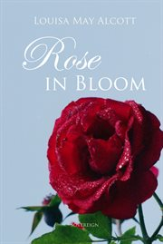 """Rose in bloom: a sequel to """"Eight cousins"""" cover image"""
