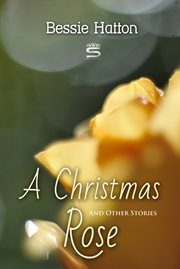 A Christmas Rose and Other Stories