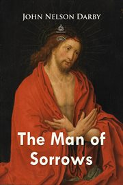 The man of sorrows: as set forth in the Gospel of Luke cover image