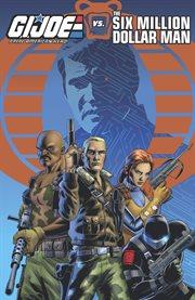 G.i. joe: a real american hero! vs. the six million dollar man. Issue 1-4 cover image