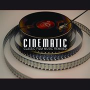 Cinematic: classic film music remixed cover image