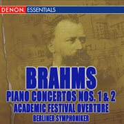 Brahms: Piano Concertos Nos. 1, 2 & Academic Festival Overture