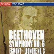 Beethoven: Symphony No. 6 - Leonore Overture No. 3 - Egmont Overture