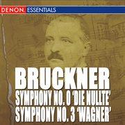 """Bruckner: Symphony Nos. 0 """"nullte"""" & 3 """"wagner"""""""