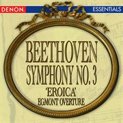 Beethoven: Symphony No. 3 'eroica' - Egmont Overture