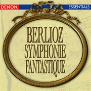 Berlioz: Symphonie Fantastique - the Roman Carnival Overture