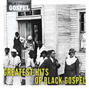 Platinum Gospel-the Greatest Hits of Black Gospel