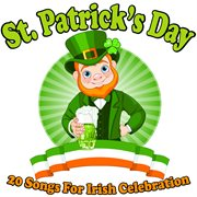 St. patrick's day - 20 songs for irish celebration cover image