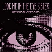 Look Me in the Eye Sister