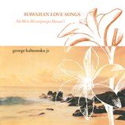 Hawaiian love songs = : Na mele ho'oniponio Hawai'l cover image