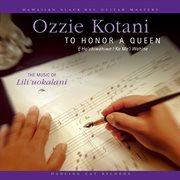 To honor a queen (e ho 'ohiwahiwa i ka mo'i wahine) - the music of lili'uokalani cover image