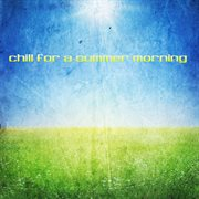 Chill for a summer morning cover image