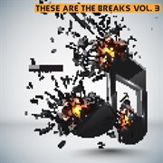 These Are the Breaks, Vol. 3