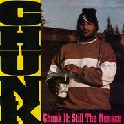 Chunk Ii: Still the Menace